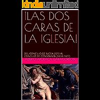 ¡LAS DOS CARAS DE LA IGLESIA!: DEL CONCILIO DE NICEA (325) AL CONCILIO DE CONSTANZA (1414-1417)