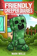 The Friendly Creeper Diaries (Book 2): The Wither Skeleton Attack (An Unofficial Minecraft Book for Kids Ages 9 - 12 (Preteen) Kindle Edition