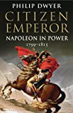 Citizen Emperor: Napoleon in Power 1799-1815 (Napoleon Vol 2)