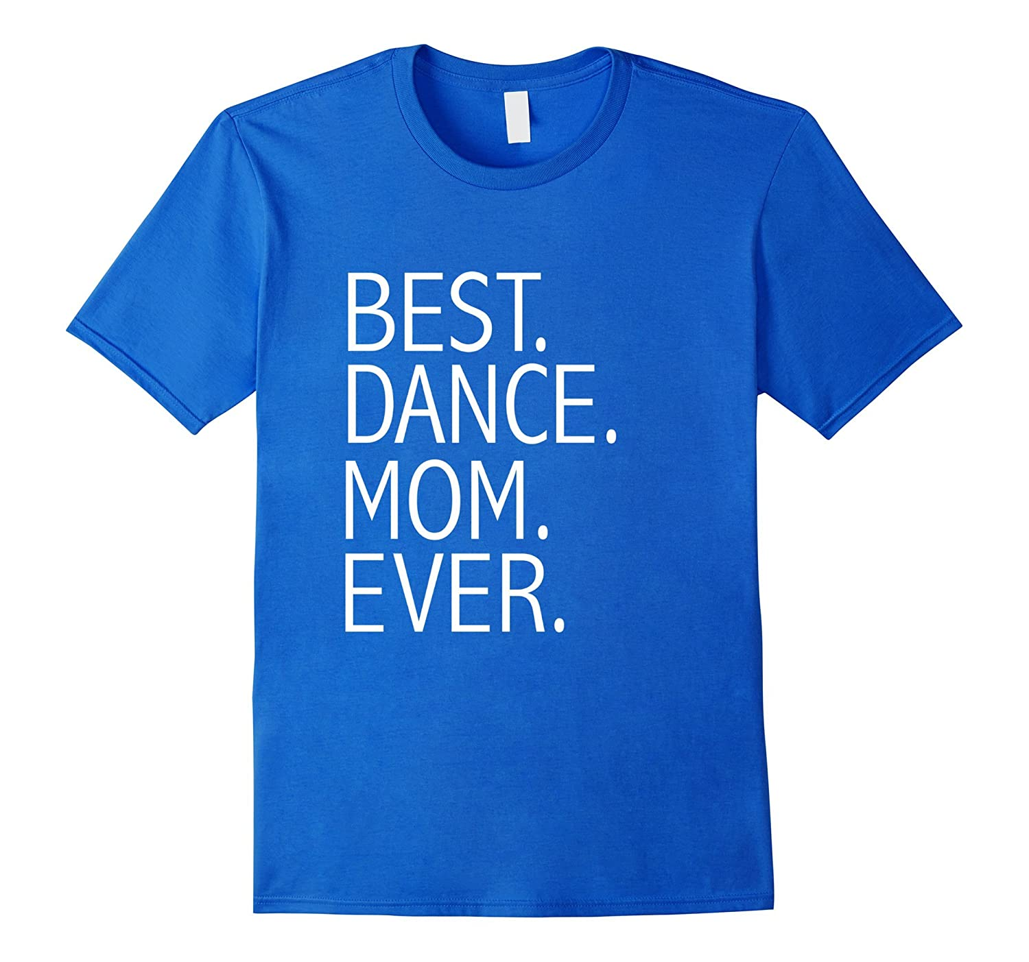 Best Dance Mom Ever Funny T-shirt Mothers Day Gift-TH