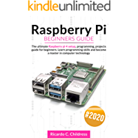 Raspberry PI Beginners Guide: The Ultimate Raspberry PI 4 Setup, Programming, Projects Guide for Beginners. Learn Programming Skills and become a Master in Computer Technology