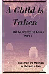 A Child is Taken (The Cemetery Hill Series (Tales from the Mountain) Book 2) Kindle Edition