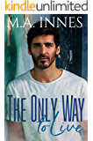 The Only Way To Live: A M/m Age Gap Romance (The Mechanics of Love Book 1)