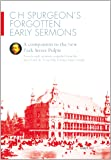 C H Spurgeon's Forgotten Early Sermons: A Companion to the New Park Street Pulpit--28 Sermons Compiled from the Sword and the Trowel