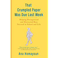 That Crumpled Paper Was Due Last Week: Helping Disorganized and Distracted Boys Succeed in School and Life