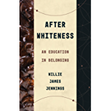 After Whiteness: An Education in Belonging (Theological Education between the Times)