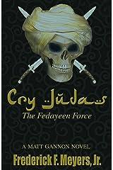 Cry Judas: The Fedayeen Force (A Matt Gannon Novel Book 3) Kindle Edition