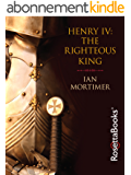 Henry IV: The Righteous King (English Edition)