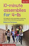 10-Minute Assemblies for 4-11s: 50 Ready-to-Use Assemblies Exploring Values from a Christian Perspective