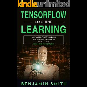 TensorFlow Machine Learning: Advanced Guide to Learn Machine Learning With Scikit-Learn, Keras and TensorFlow