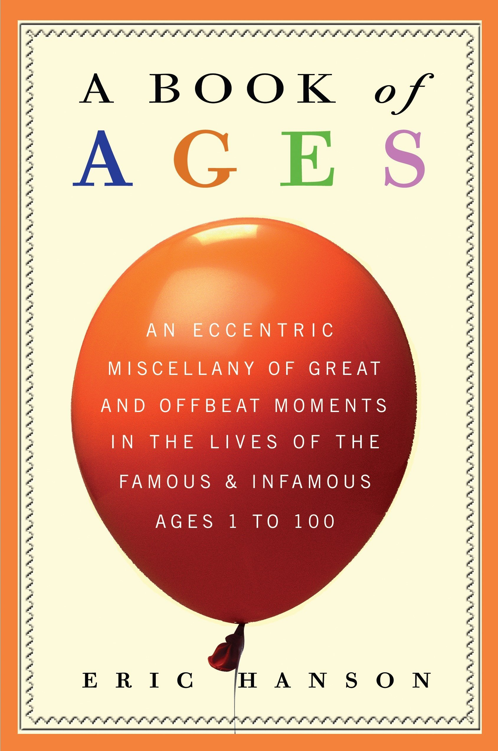 A Book of Ages: An Eccentric Miscellany of Great and Offbeat Moments in the Lives of the Famous and Infamous, Ages 1 to 100