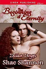 The Beginning of Eternity [Decadent Delights] (Siren Publishing Classic) Kindle Edition