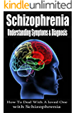 Schizophrenia: Understanding Symptoms Diagnosis & Treatment [mental illness, schizophrenic, schizophrenia disorder] (schizoid, schizoaffective, schizophrenia paranoia)