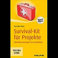Survival-Kit für Projekte: Überlebensstrategien für Projektleiter (Haufe TaschenGuide 296) (German Edition)