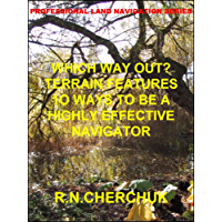 WHICH WAY OUT? - TERRAIN ANALYSIS - 10 WAYS TO BE A HIGHLY EFFECTIVE NAVIGATOR (Professional Land Navigation Series 18)
