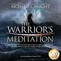 The Warrior's Meditation: The Best-Kept Secret in Self-Improvement, Cognitive Enhancement, and Stress Relief, Taught by…
