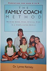 The Family Coach Method: Raising Good, Kind, Ethical Kids 3 to 8 (in a Complicated World) Kindle Edition