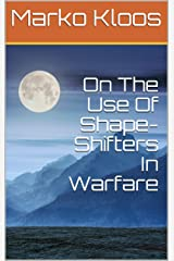 On The Use Of Shape-Shifters In Warfare Kindle Edition