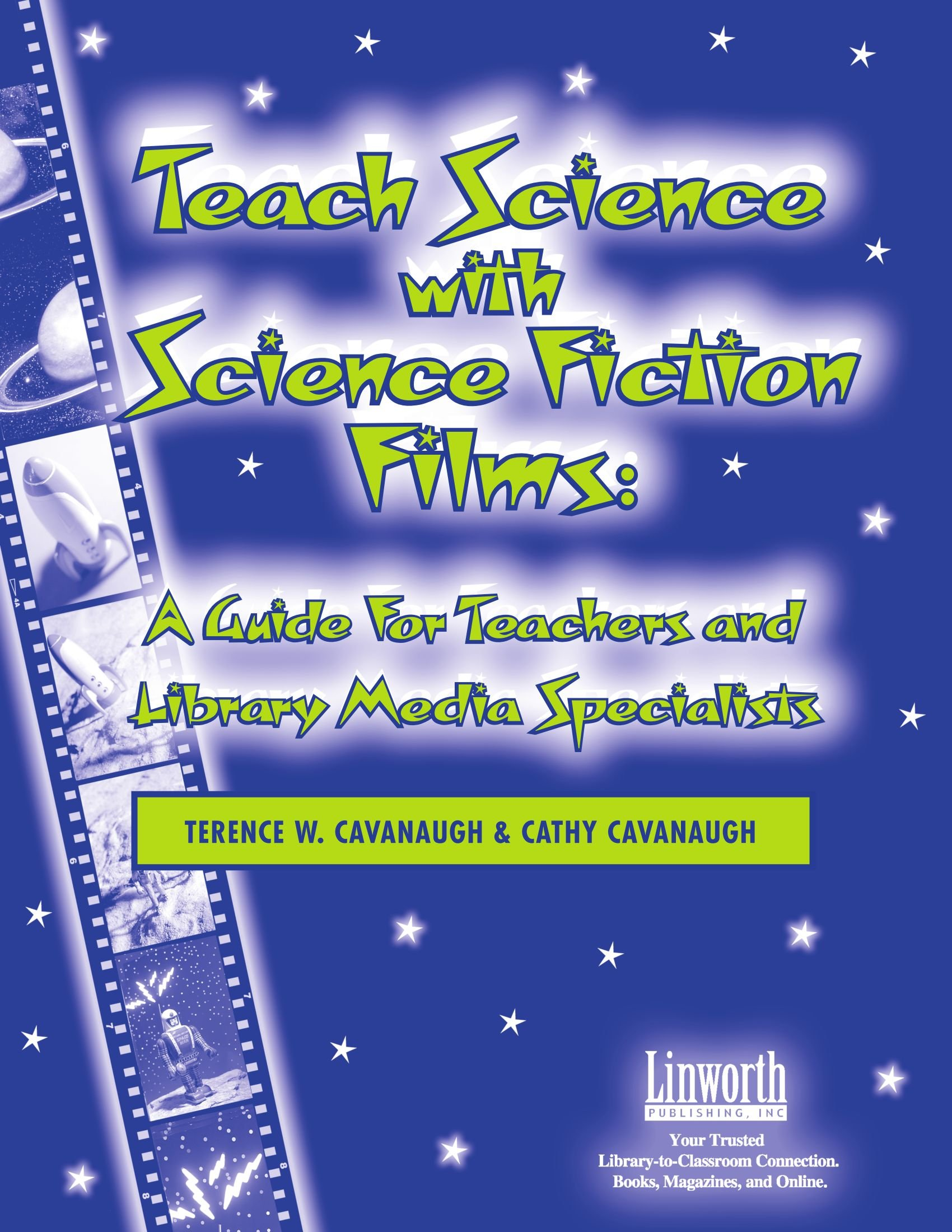 Teach Science with Science Fiction Films: A Guide for Teachers and Library Media Specialists (Managing the 21st Century Library Media Center)