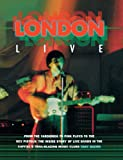 London Live: From the Yardbirds to Pink Floyd to the Sex Pistols: the inside Story of Live Bands in the Capital's Trail-Blazing Music Clubs