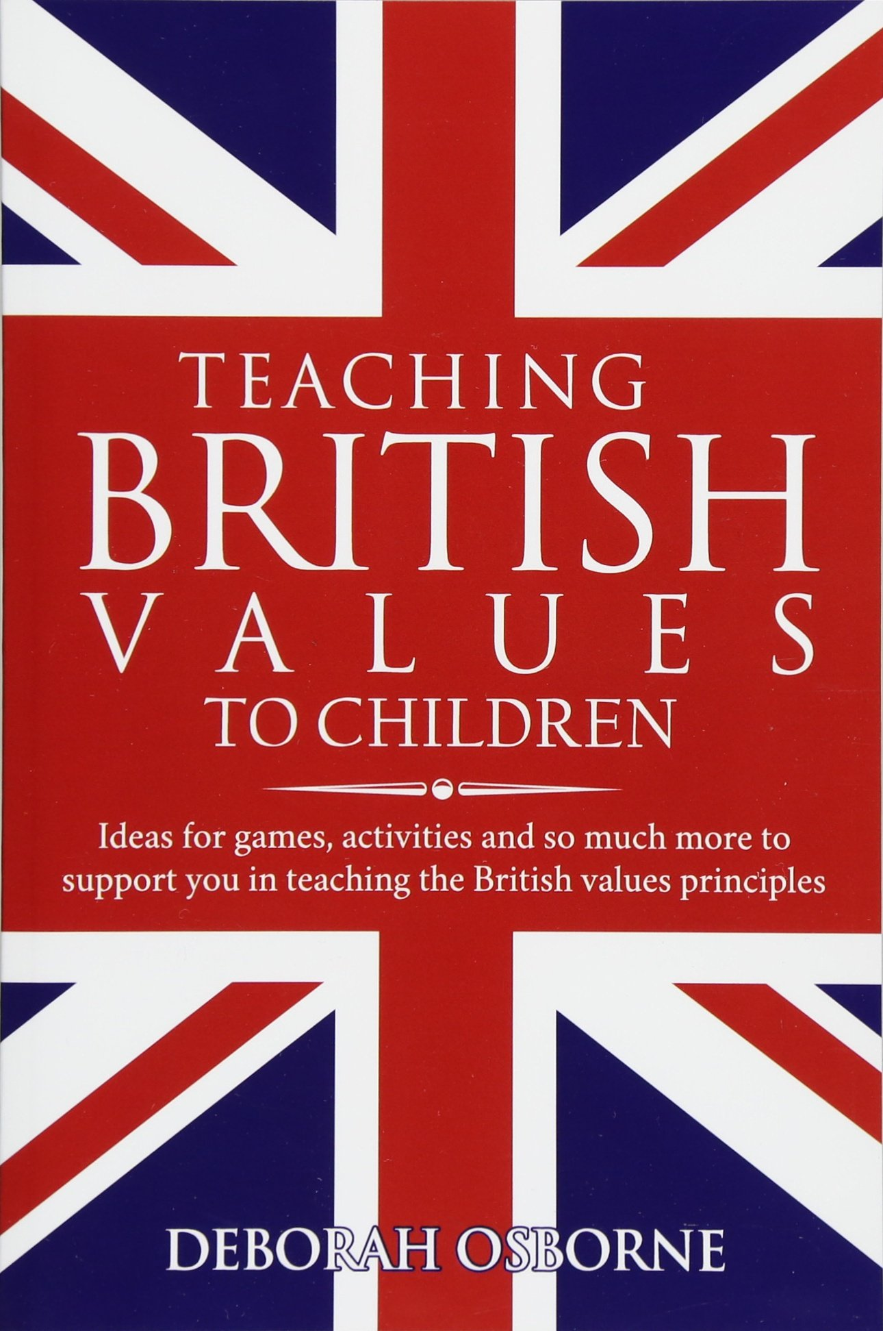 Download Teaching British Values To Children: Ideas for games, activities and so much more to support you in teaching the British values principles pdf