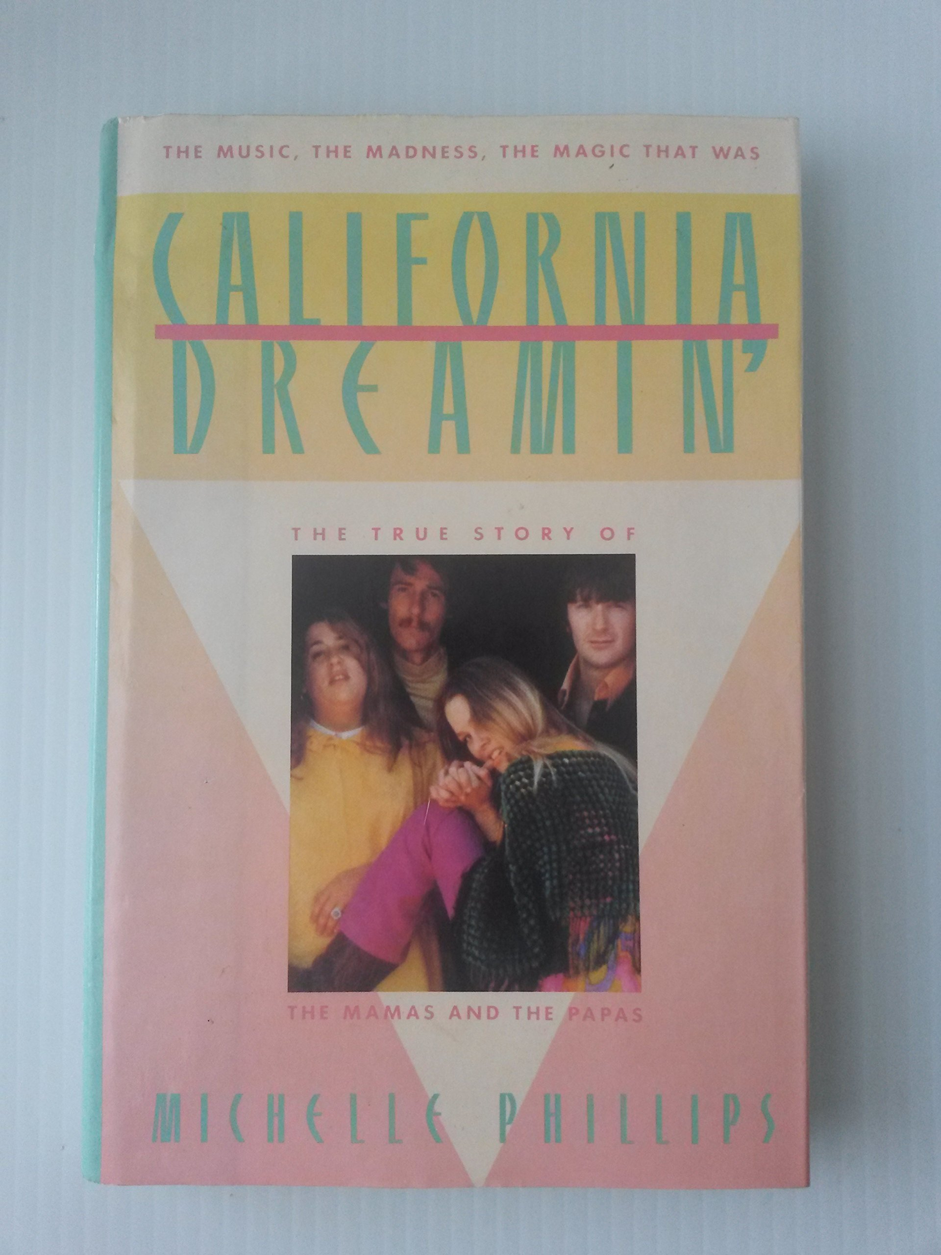 California Dreamin': The True Story Of The Mamas And The Papas The Music,  The Madness, The Magic That Was: Michelle Phillips: 9780446513081:  Amazon: