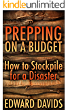 Prepping on a Budget: How to Stockpile for a Disaster: (Prepper's Guide, Survival Guide)