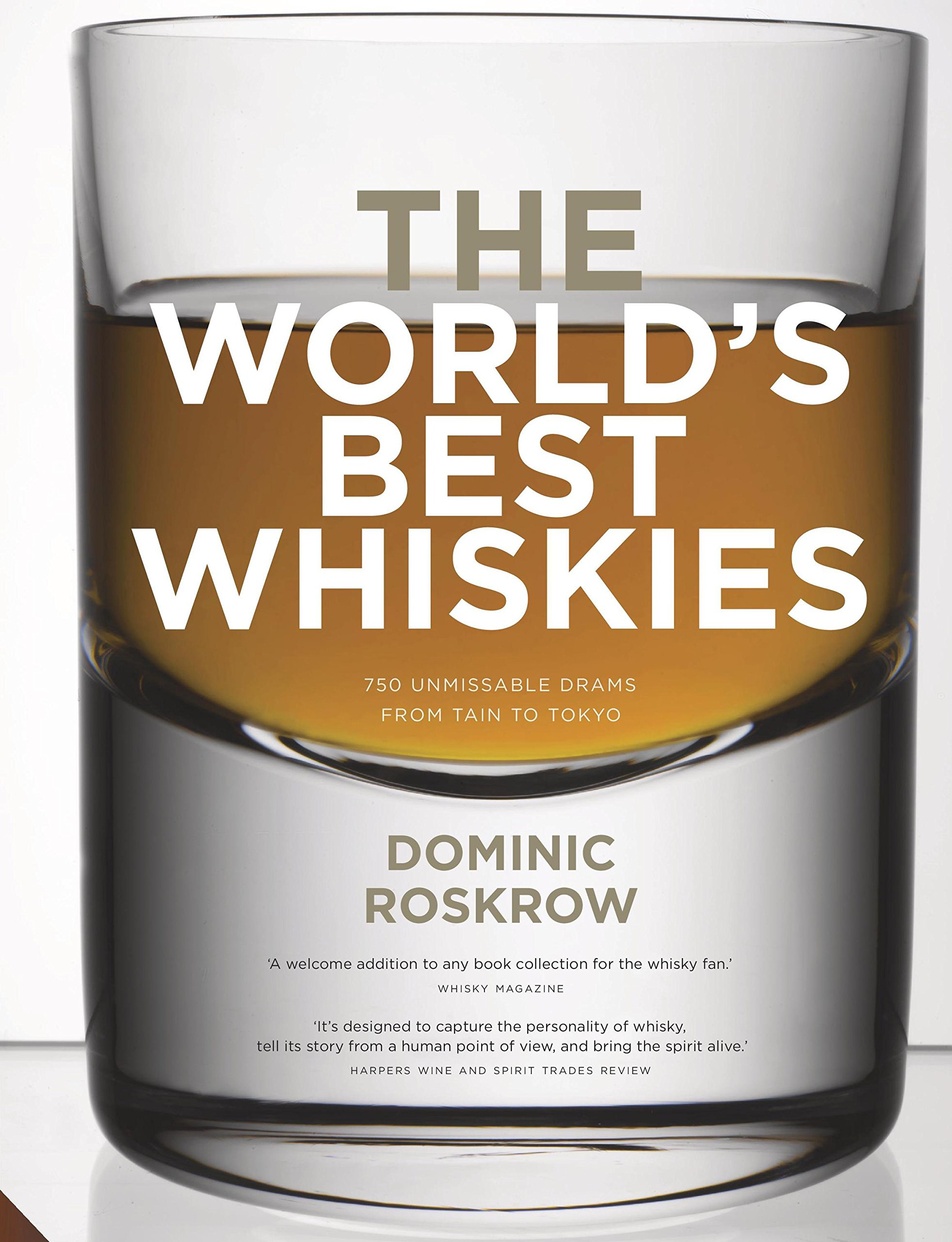 World's Best Whiskies: 750 Unmissable Drams from Tain to Tokyo: Dominic  Roskrow: 9781911127604: Amazon.com: Books