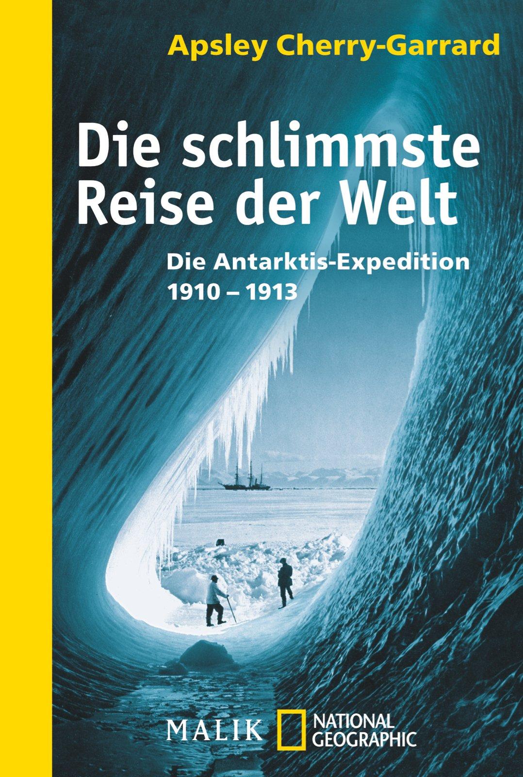 Die schlimmste Reise der Welt: Die Antarktis-Expedition 1910–1913