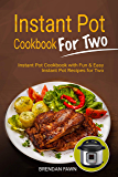 Instant Pot Cookbook for Two: Instant Pot Cookbook with Fun & Easy Instant Pot Recipes for Two (Instant Pot Miracle 2) (English Edition)
