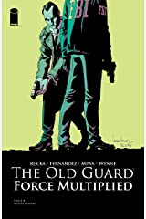 The Old Guard: Force Multiplied #4 Kindle Edition