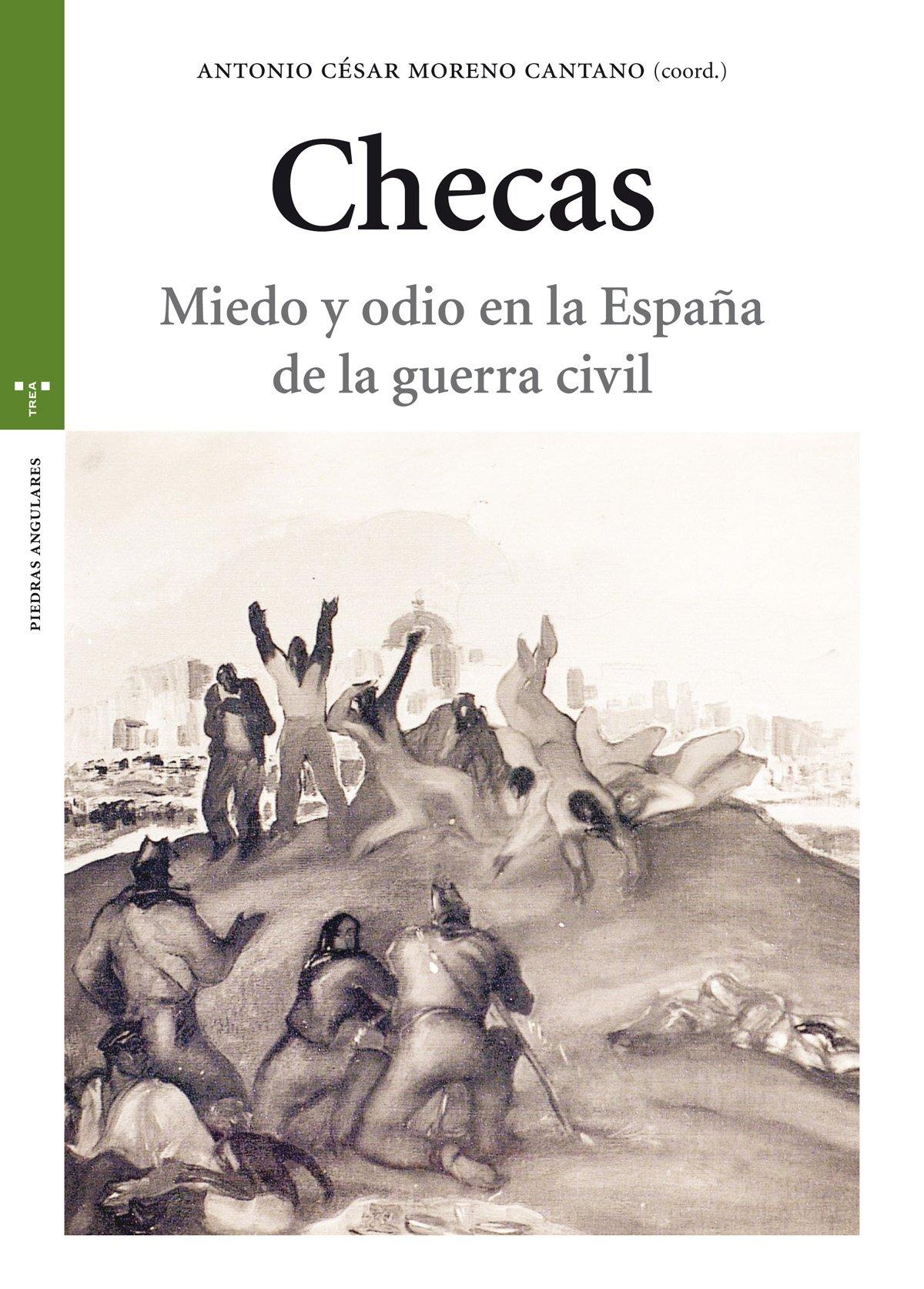 Checas. Miedo y odio en la España de la guerra civil Estudios Históricos La Olmeda: Amazon.es: Moreno Cantano, Antonio César: Libros