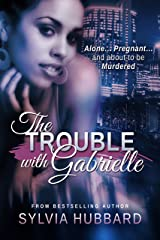 The Trouble with Gabrielle Kindle Edition