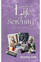 The Fantastical Life of Serenity: A collection of short stories about what could be... but not quite is.