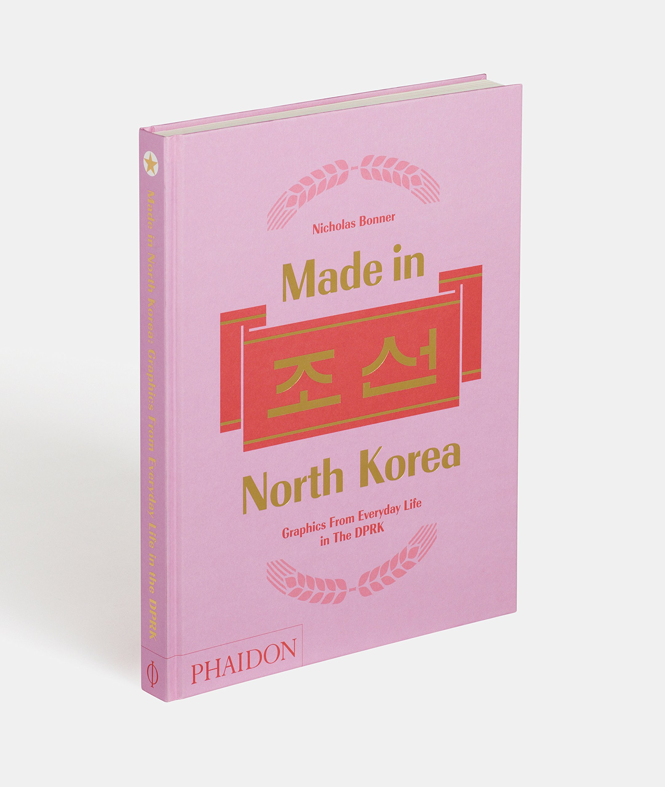 Made in North Korea: Graphics From Everyday Life in the DPRK: Nick ...
