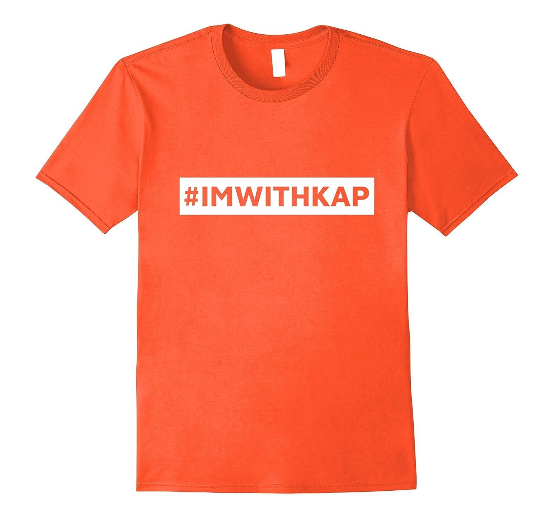 Hashtag I'm With Kap #IMWITHKAP T Shirt for Men and Women-FL