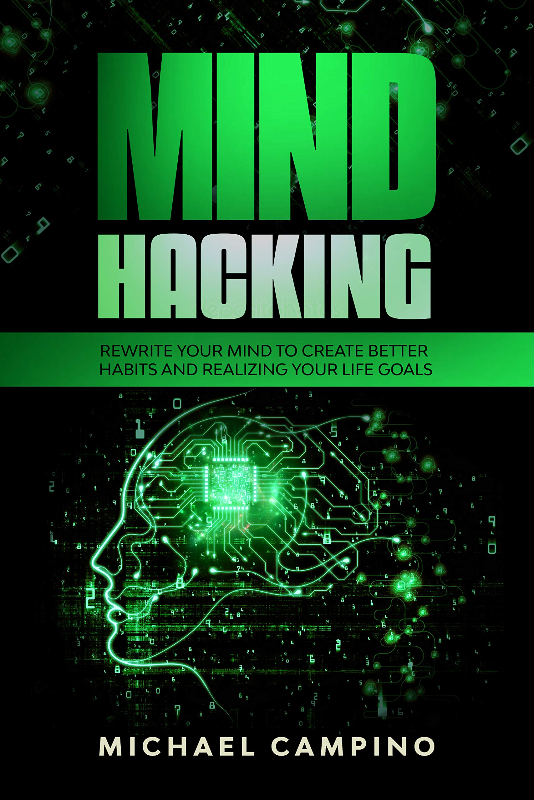 Mind Hacking  Rewrite Your Mind To Create Better Habits And Realizing Your Life Goals  English Edition