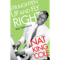 Straighten Up and Fly Right: The Life and Music of Nat King Cole (Cultural Biographies) book cover