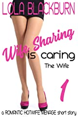 Wife Sharing is Caring: The Wife: a ROMANTIC HOTWIFE MENAGE short story Kindle Edition