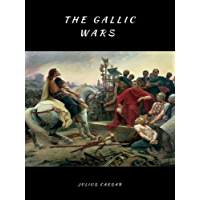 The Gallic Wars: Commentarii de Bello Gallico (lllustrated) (Military Theory Book 1)