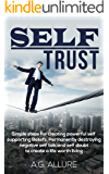 Trust yourself: Simple Steps For Creating Powerful Self-Supporting Beliefs to Permanently Destroy Negative Self-Talk And Self-Doubt. (Self Help, Self Esteem, Confidence, Anxiety. Book 1)