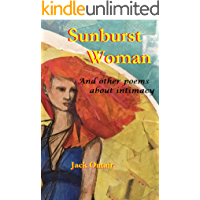 Sunburst Woman: And Other Poems About Intimacy (Jack Ontair Book Series 1)