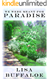We Were Meant For Paradise: Devotions for the journey Home