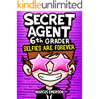 Secret Agent 6th Grader 4: Selfies Are Forever (a hilarious adventure for children ages 9-12): From the Creator of Diary…