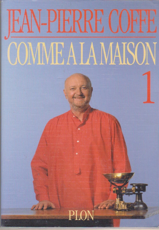Comme à la maison, tome 1 Broché – 24 mai 1994 Jean-Pierre Coffe Plon 225918037X 86320110510A225918037X