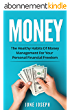 Money: The Healthy Habits Of Money Management For Your Personal Financial Freedom (Money, Financial Freedom, Personal Finance, Savings) (English Edition)