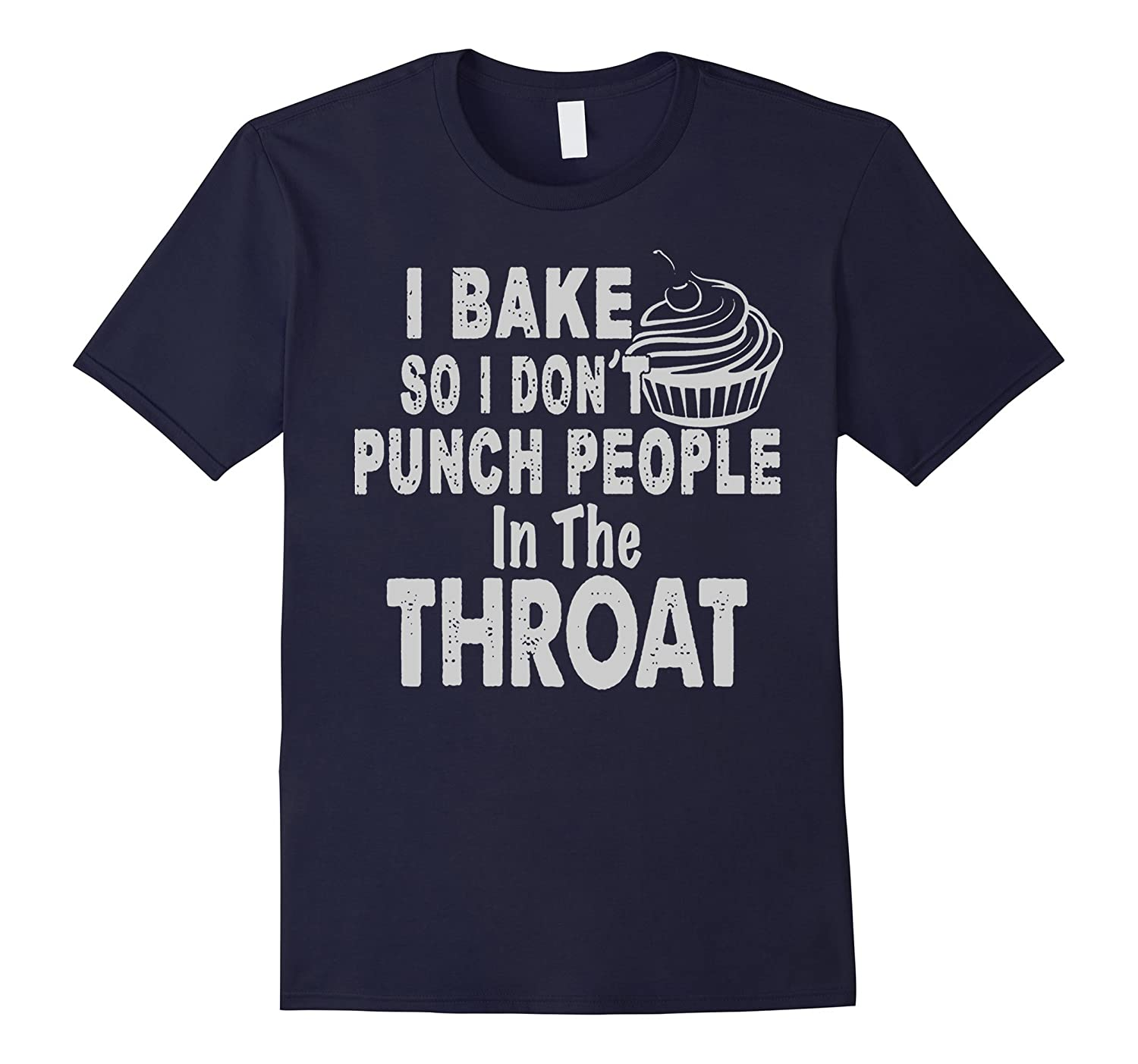 I Bake So I Dont Punch People In The Throat TSHIRT-TH