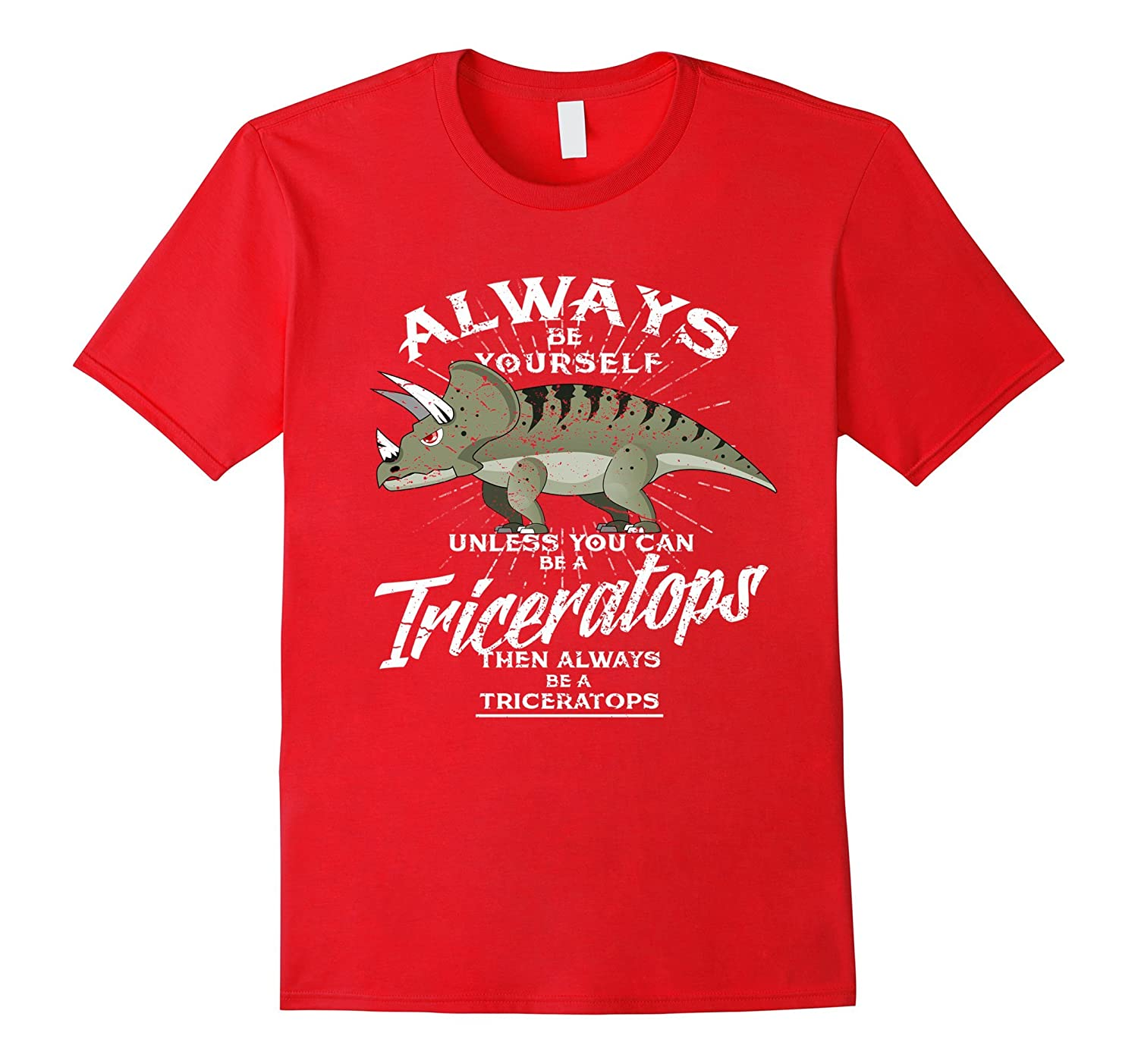 Always Be Yourself Be A Triceratops T-Shirt Dinosaurs Tee-FL