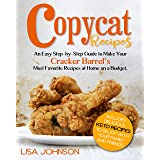 COPYCAT RECIPES: An Easy Step-by-Step Guide to Make Your Cracker Barrel's Most Favorite Dishes at Home on a Budget. Includes