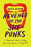 Revenge of the She-Punks: A Feminist Music History from Poly Styrene to Pussy Riot